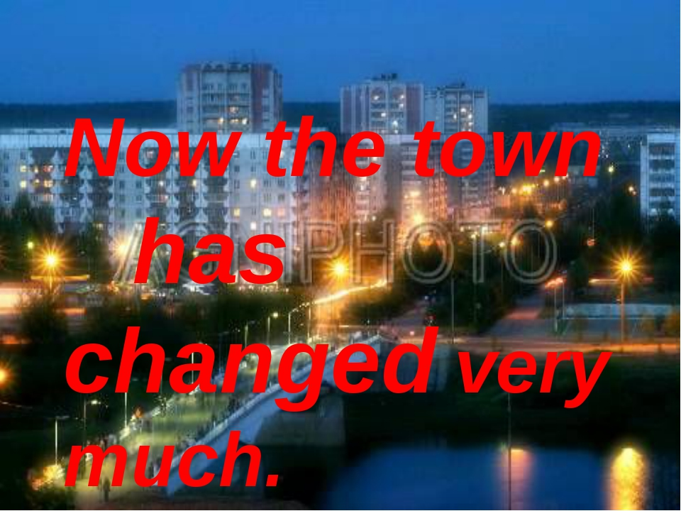 Now the town has changed very much.