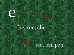 [i:] [e] red, ten, pen
