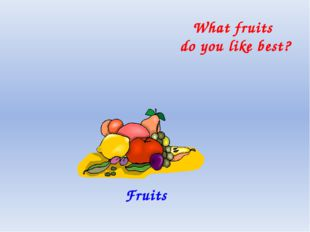Fruits What fruits do you like best?