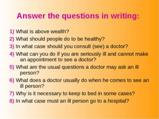 Answer the questions in writing: 1) What is above wealth? 2) What should peop