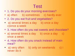 Test 1. Do you do your morning exercises? a) often b) sometimes c) hardly eve