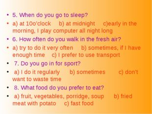 5. When do you go to sleep? a) at 10o'clock b) at midnight c)early in the mor