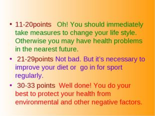 11-20points Oh! You should immediately take measures to change your life styl