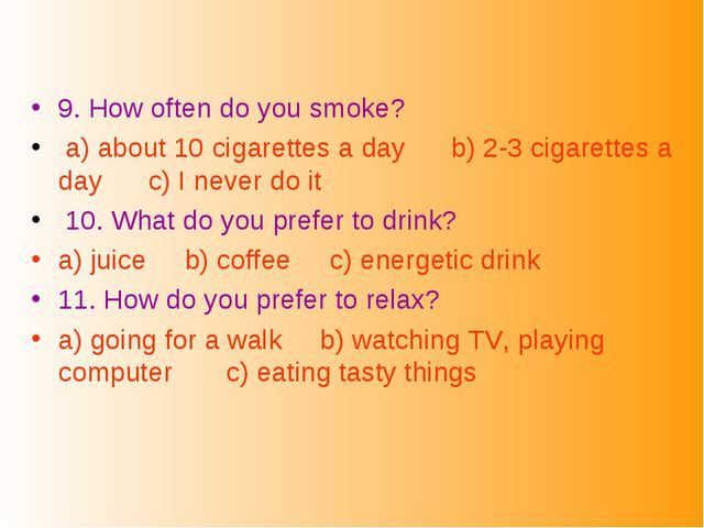 9. How often do you smoke? a) about 10 cigarettes a day b) 2-3 cigarettes a d...