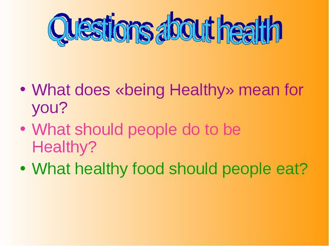 What does «being Healthy» mean for you? What should people do to be Healthy?...