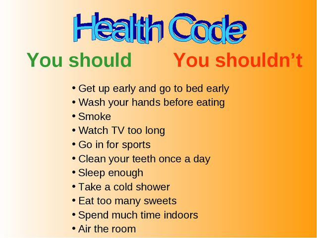Get up early and go to bed early Wash your hands before eating Smoke Watch TV...