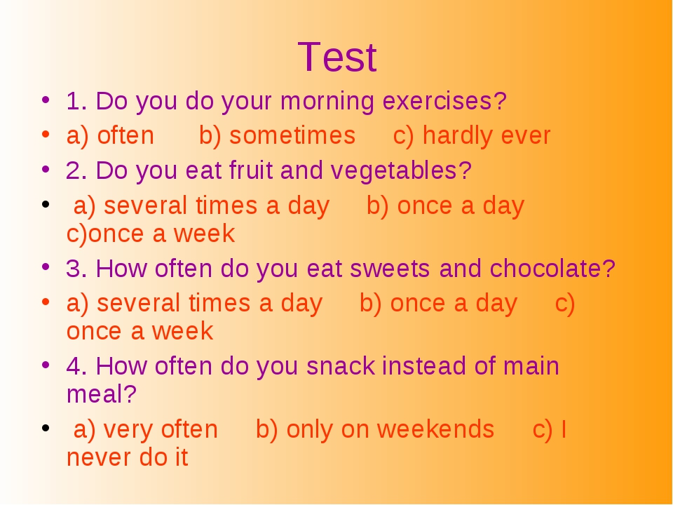 Test 1. Do you do your morning exercises? a) often b) sometimes c) hardly eve...