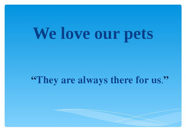 """We love our pets """"They are always there for us."""""""