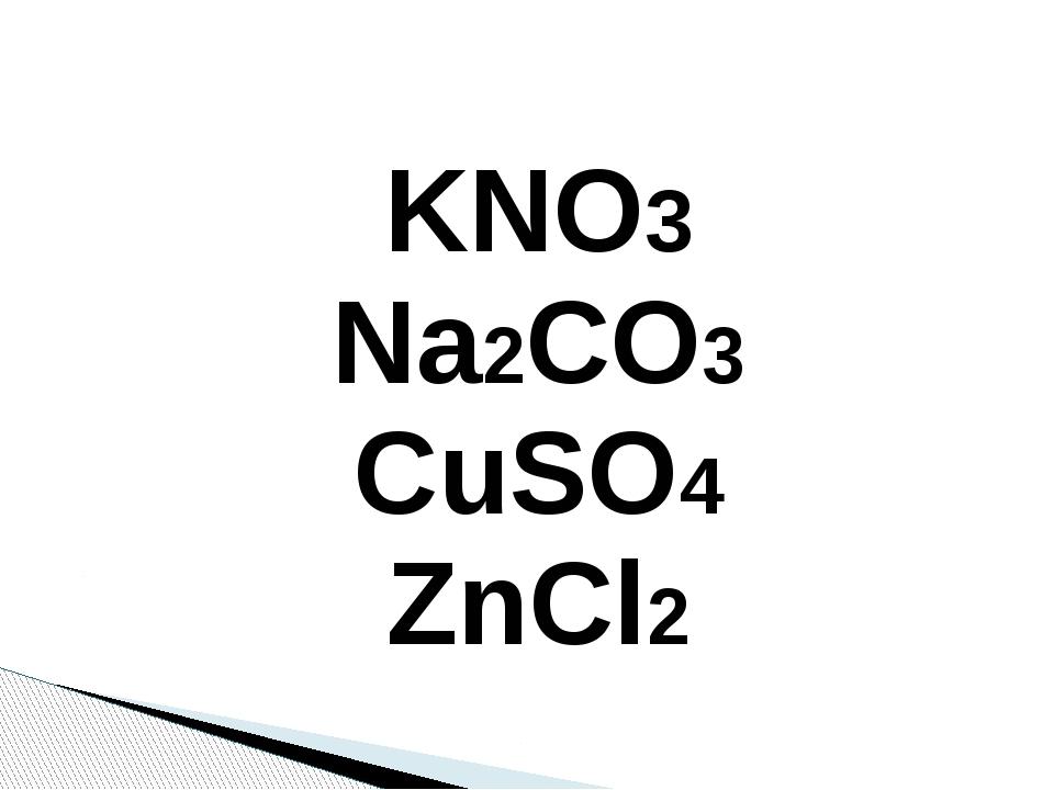 KNO3 Na2CO3 CuSO4 ZnCl2