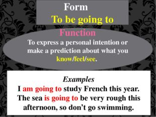 Form To be going to Function To express a personal intention or make a predic