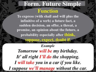 Form. Future Simple Function To express (with shall and will plus the infini