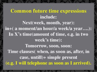 Common future time expressions include: Next(week, month, year): in+( a momen