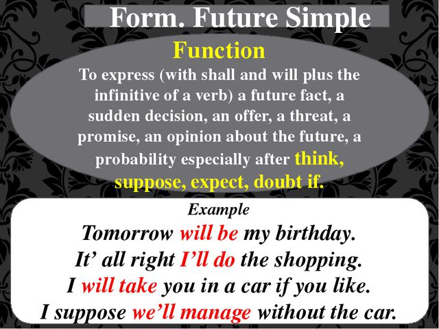 Form. Future Simple Function To express (with shall and will plus the infini...