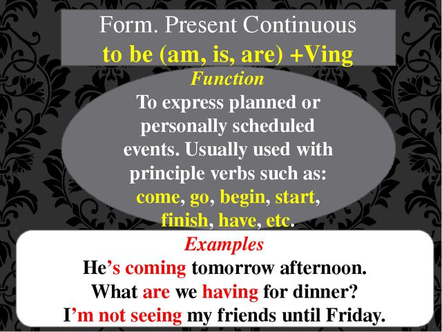 Form. Present Continuous to be (am, is, are) +Ving Function To express planne...