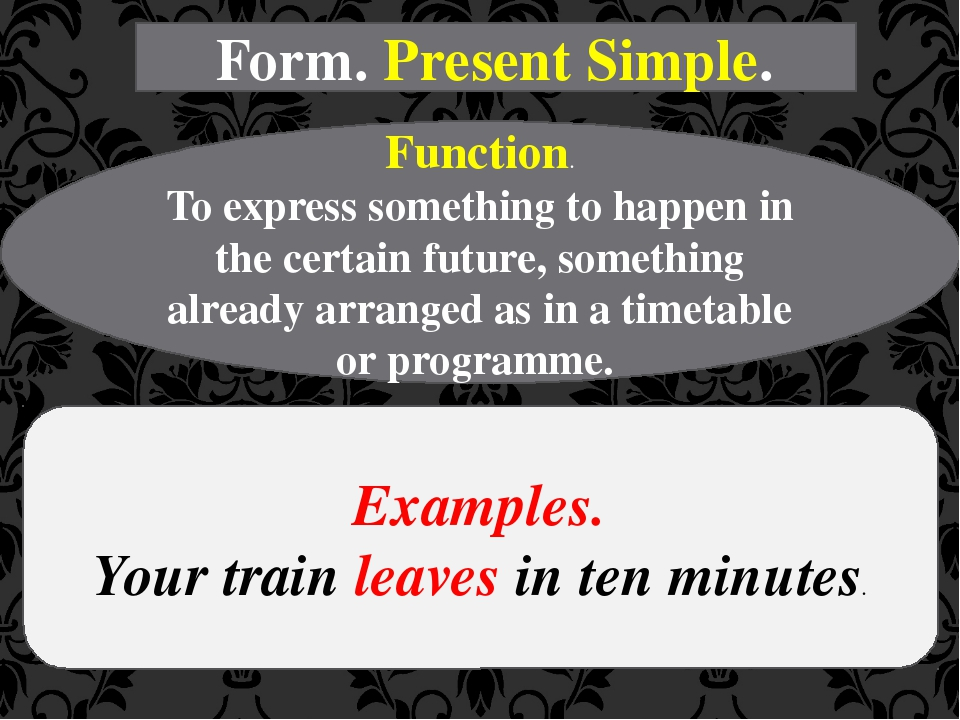 Form. Present Simple. Function. To express something to happen in the certain...