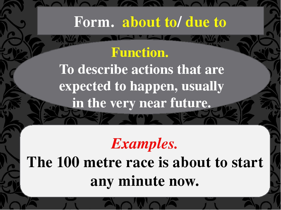 Form. about to/ due to Function. To describe actions that are expected to hap...