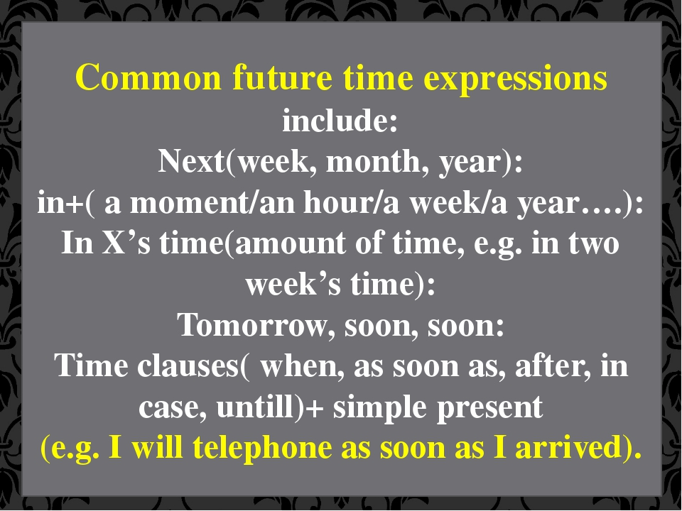 Common future time expressions include: Next(week, month, year): in+( a momen...