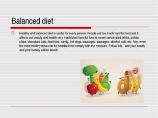 Balanced diet Healthy and balanced diet is useful for every person. People ea