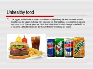 Unhealthy food The biggest problem today is harmful food.Millions of people e
