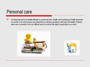 Personal care An important part of a healthy lifestyle is a personal care. He