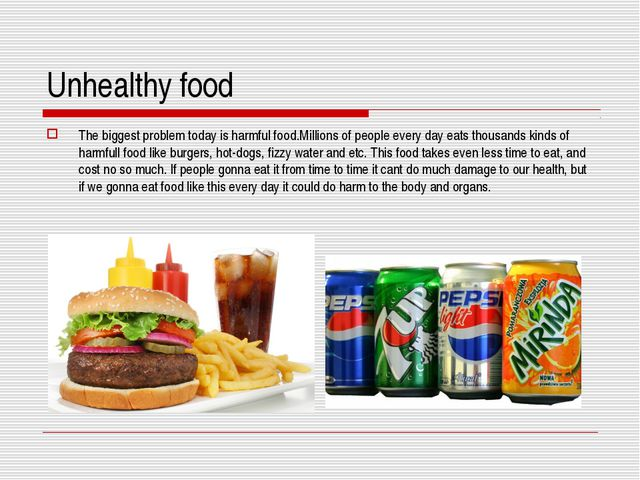 Unhealthy food The biggest problem today is harmful food.Millions of people e...