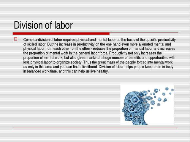 Division of labor Complex division of labor requires physical and mental labo...