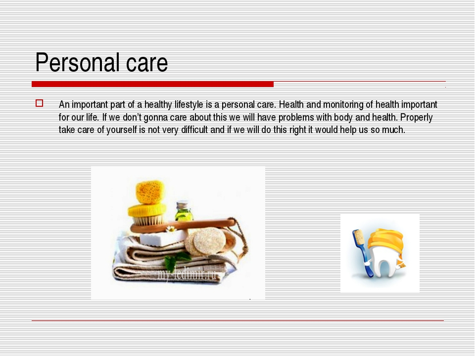Personal care An important part of a healthy lifestyle is a personal care. He...