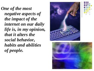 One of the most negative aspects of the impact of the internet on our daily