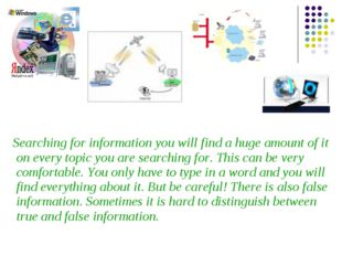 Searching for information you will find a huge amount of it on every topic y