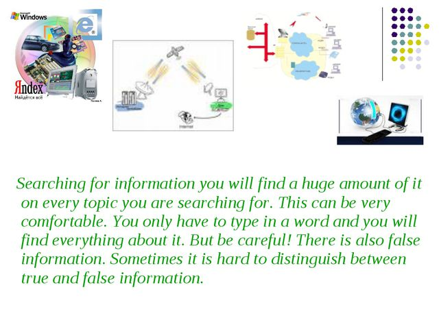Searching for information you will find a huge amount of it on every topic y...