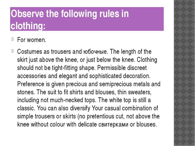 Observe the following rules in clothing: For women. Costumes as trousers and...