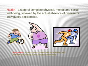 Health - a state of complete physical, mental and social well-being, followed