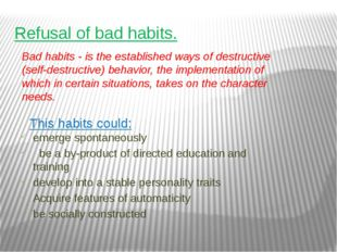 Refusal of bad habits. emerge spontaneously   be a by-product of directed edu