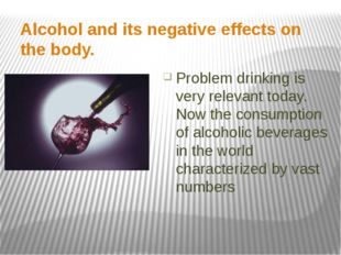 Alcohol and its negative effects on the body. Problem drinking is very releva