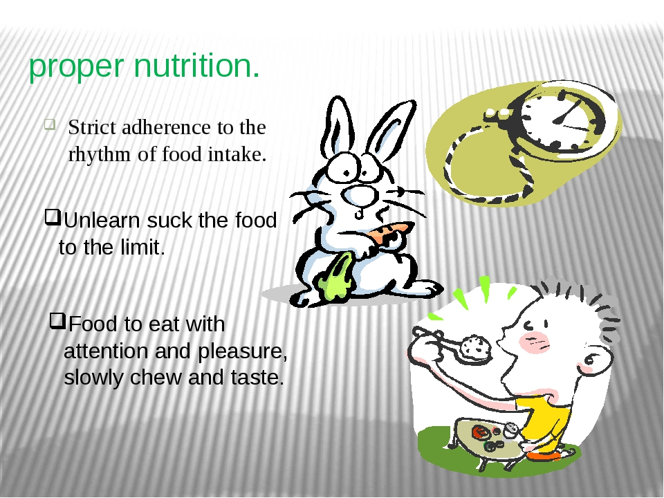 proper nutrition. Strict adherence to the rhythm of food intake. Unlearn suck...