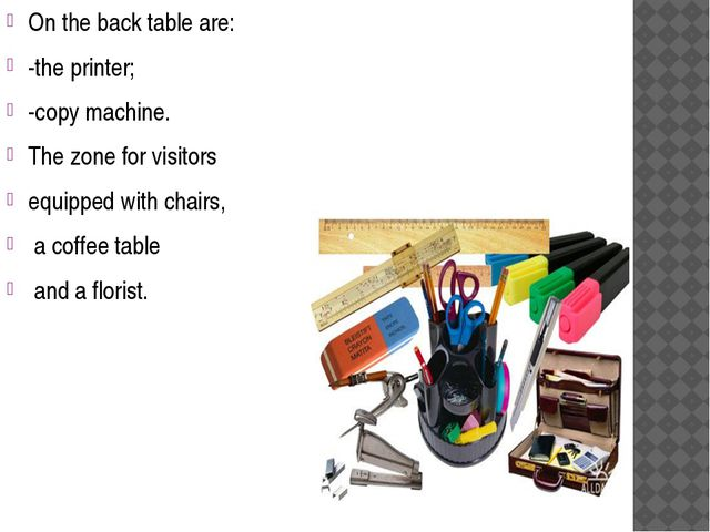 On the back table are: -the printer; -copy machine. The zone for visitors equ...