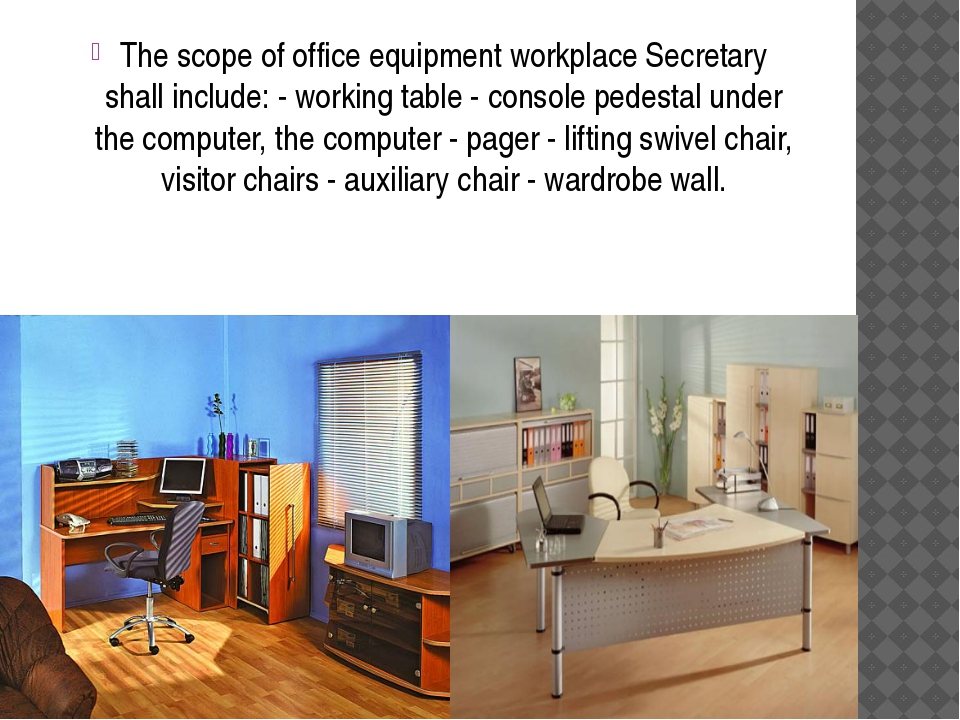 The scope of office equipment workplace Secretary shall include: - working ta...