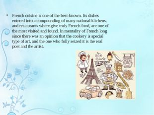 French cuisine is one of the best-known. Its dishes entered into a compoundin