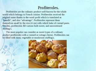 Profiteroles. Profiteroles are the culinary product well-known for the whole