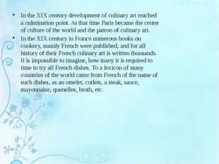 In the XIX century development of culinary art reached a culmination point. A