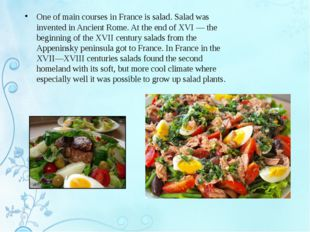 One of main courses in France is salad. Salad was invented in Ancient Rome. A
