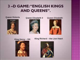 QueenVictoria QueenElizabeth II Queen Elizabeth King Henry – VIII King Rich