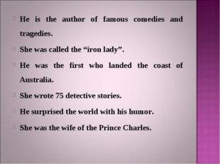 "He is the author of famous comedies and tragedies. She was called the ""iron l"