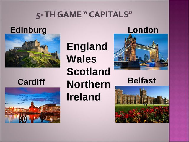 Edinburg Cardiff London Belfast England Wales Scotland  Northern Ireland
