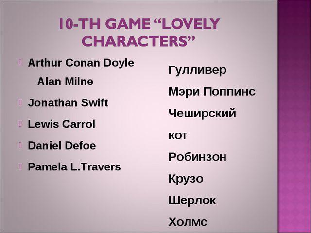 Arthur Conan Doyle Alan Milne Jonathan Swift Lewis Carrol Daniel Defoe Pamela...