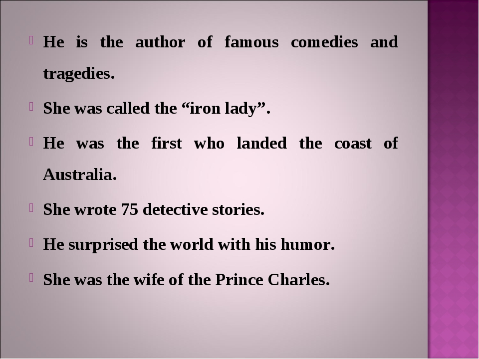 "He is the author of famous comedies and tragedies. She was called the ""iron l..."
