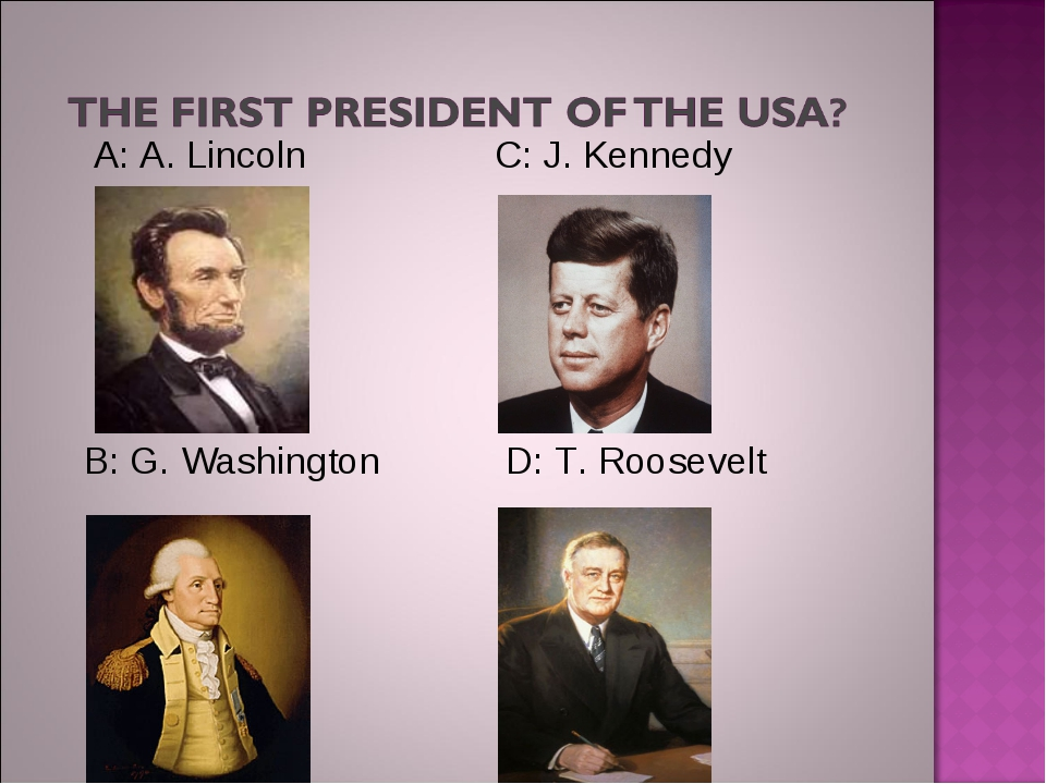 A: A. Lincoln C: J. Kennedy B: G. Washington D: T. Roosevelt