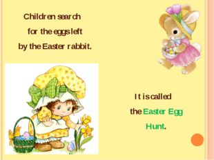 Children search for the eggs left by the Easter rabbit. It is called the East