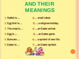 MATCH THE WORDS AND THEIR MEANINGS 1. Rabbit is … a) …small cakes. 2. Egg Rol