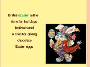 British Easter is the time for holidays, festivals and a time for giving choc